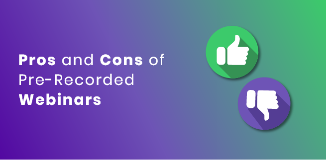 Pros-and-cons-of-pre-recorded-webinars